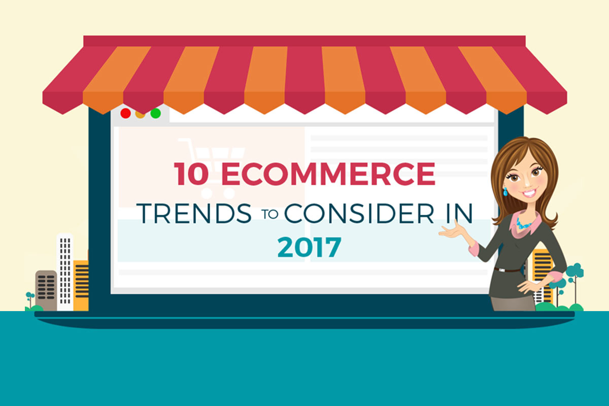 Top 10 Ecommerce Trends to Consider In 2017