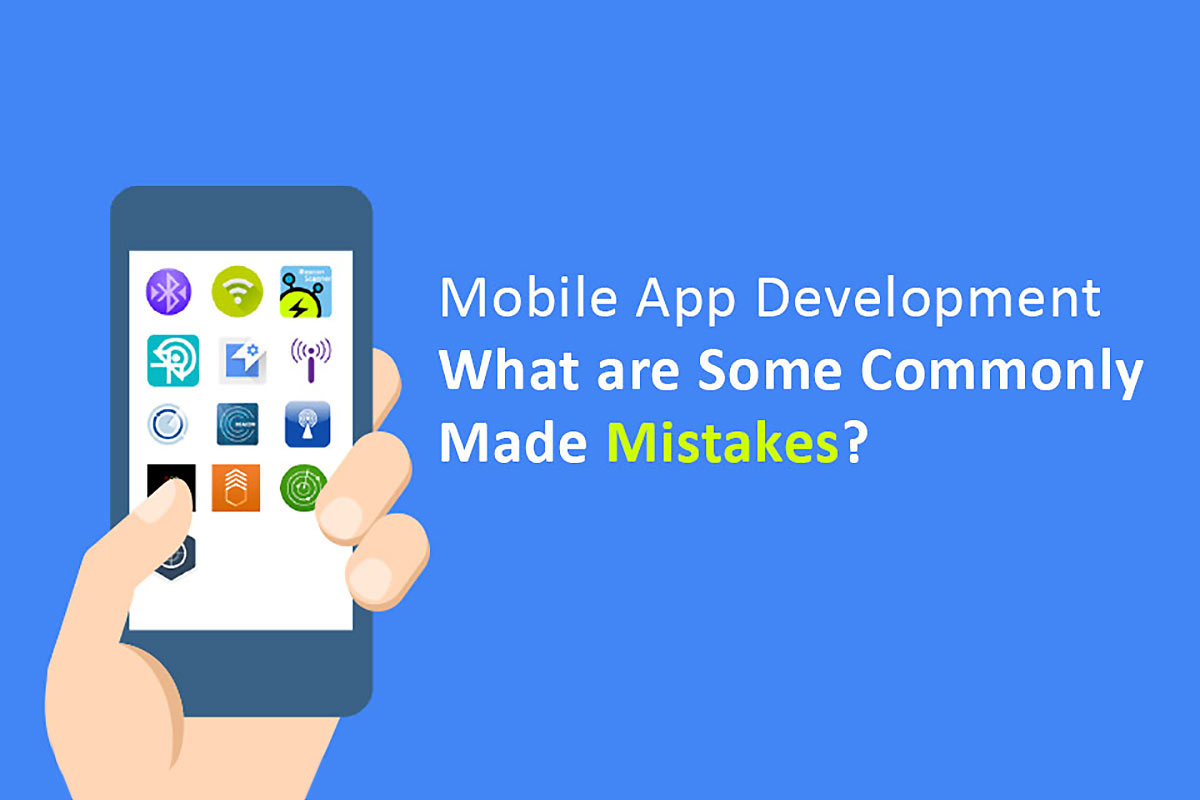 Mobile App Development – What are Some Commonly Made Mistakes?